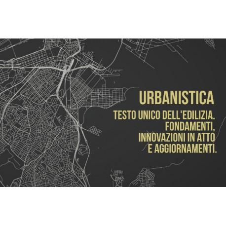 URBANISTICA -TESTO UNICO DELL'EDILIZIA. FONDAMENTI, INNOVAZIONI IN ATTO E AGGIORNAMENTI