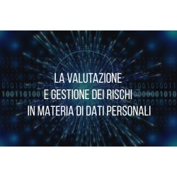 LA VALUTAZIONE E GESTIONE DEI RISCHI IN MATERIA DI DATI PERSONALI